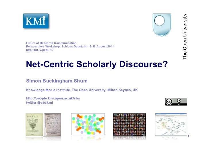Future of Research CommunicationPerspectives Workshop, Schloss Dagstuhl, 15-18 August 2011http://bit.ly/p8pRFDNet-Centric ...