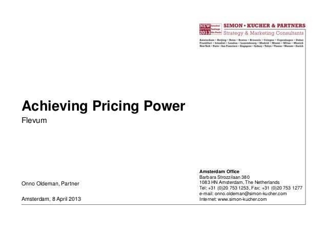 Achieving Pricing Power Flevum  Onno Oldeman, Partner Amsterdam, 8 April 2013  Amsterdam Office Barbara Strozzilaan 380 10...