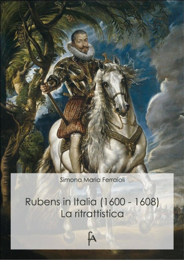 Simona Maria Ferraioli Rubens in Italia (1600 – 1608) La ritrattistica eBook per l'arte un'iniziativa