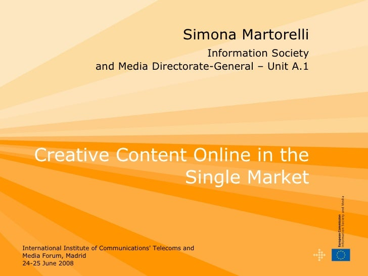 Simona Martorelli   Information Society  and Media Directorate-General – Unit A.1 Creative Content Online in the Single Ma...