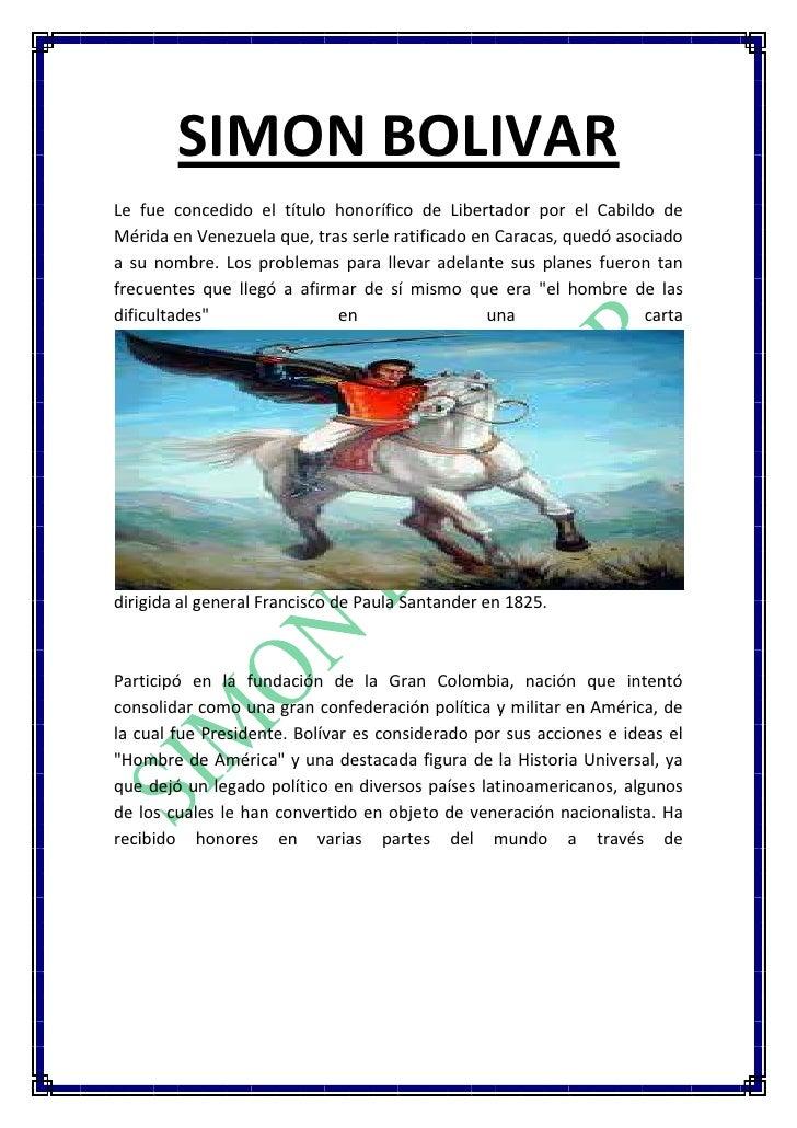 SIMON BOLIVAR<br />Le fue concedido el título honorífico de Libertador por el Cabildo de Mérida en Venezuela que, tras ser...