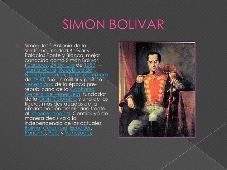 SIMON BOLIVAR<br />Simón José Antonio de la Santísima Trinidad Bolívar y Palacios Ponte y Blanco, mejor conocido como Simó...