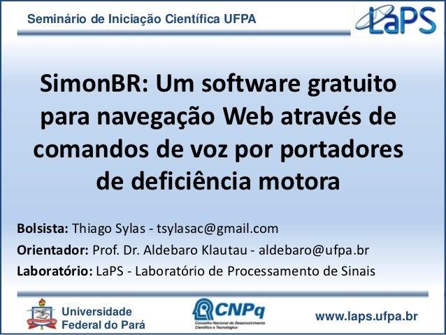 Seminário de Iniciação Científica UFPA   SimonBR: Um software gratuito   para navegação Web através de  comandos de voz po...