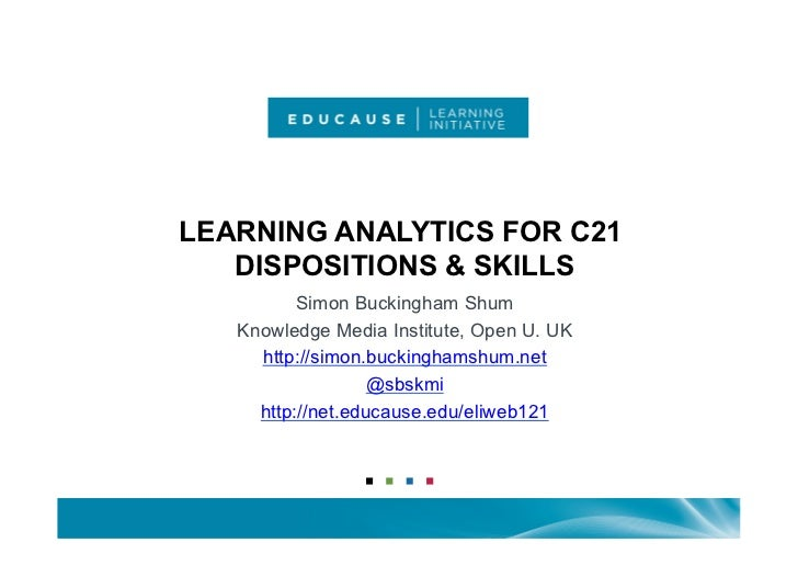 LEARNING ANALYTICS FOR C21   DISPOSITIONS & SKILLS          Simon Buckingham Shum   Knowledge Media Institute, Open U. UK ...