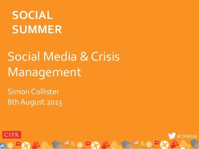 #CIPRSM  #CIPRSM   Social  Media  &  Crisis   Management   Simon  Collister      8th  August  2013...