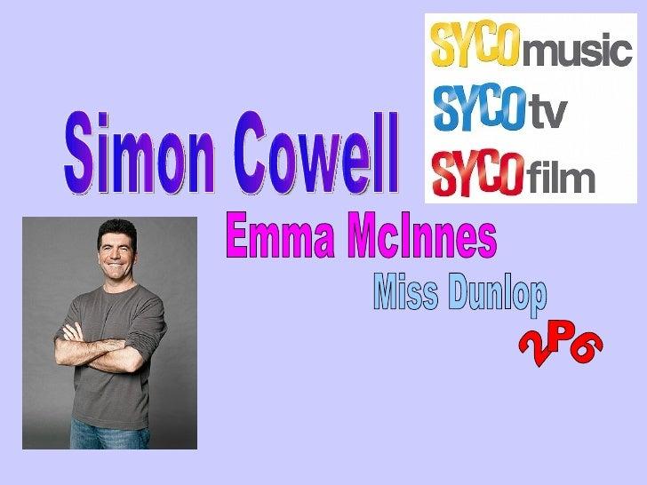 Simon Cowell Emma McInnes Miss Dunlop 2P6