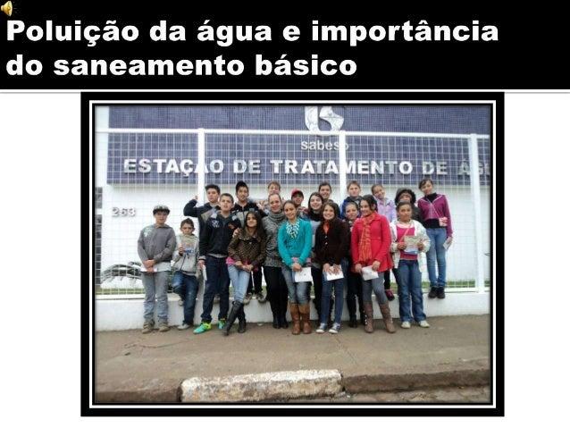 Identificar o que é saneamento básico; Conscientizar sobre a responsabilidade do governo quanto ao tratamento da água e do...