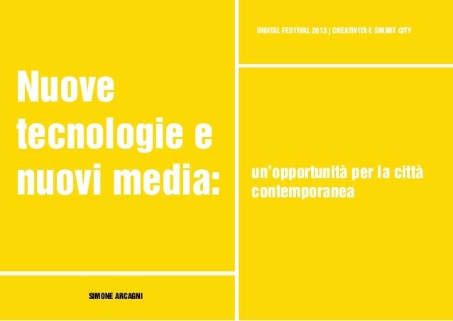 DIGITAL FESTIVAL 2013   CREATIVITÀ E SMART CITYNuovetecnologie enuovi media:SIMONE ARCAGNIun'opportunità per la cittàconte...