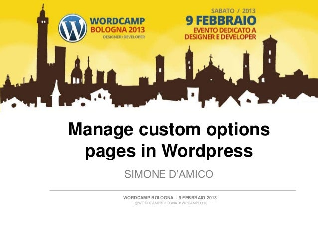 Manage custom options pages in Wordpress     SIMONE D'AMICO     WORDCAMP BOLOGNA - 9 FEBBRAIO 2013         @WORDCAMPBOLOGN...