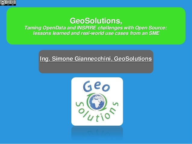 GeoSolutions, Taming OpenData and INSPIRE challenges with Open Source: lessons learned and real-world use cases from an SM...