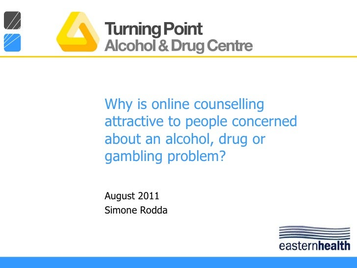Why is online counselling attractive to people concerned about an alcohol, drug or gambling problem?  August 2011 Simone R...