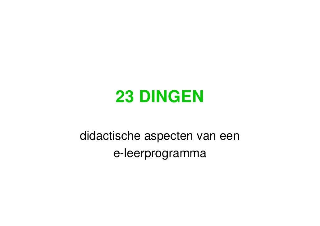 23 DINGEN didactische aspecten van een  e-leerprogramma