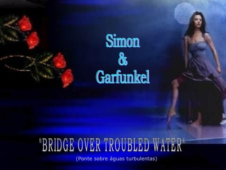 """BRIDGE OVER TROUBLED WATER"" Simon & Garfunkel (Ponte sobre águas turbulentas)"