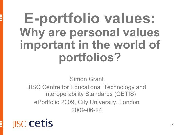 E-portfolio values: Why are personal values important in the world of portfolios? Simon Grant JISC Centre for Educational ...
