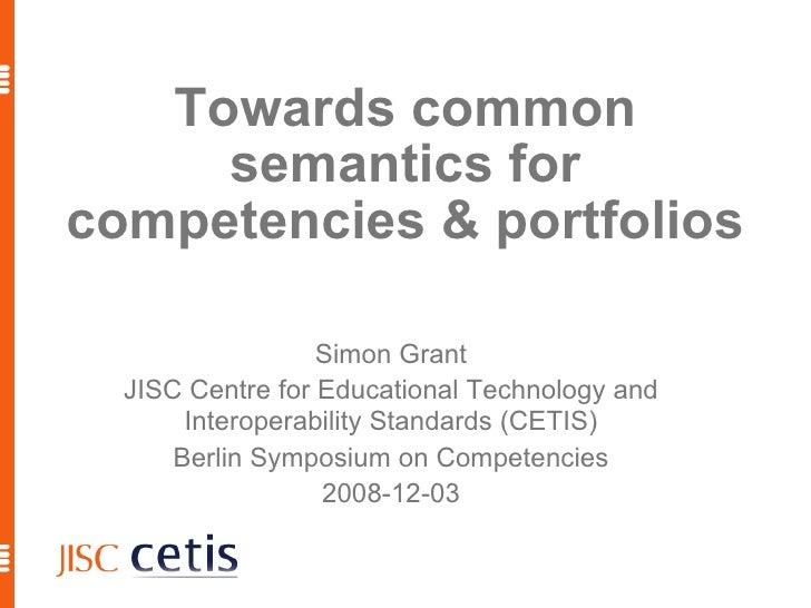 Towards common semantics for competencies & portfolios <ul><ul><li>Simon Grant </li></ul></ul><ul><ul><li>JISC Centre for ...