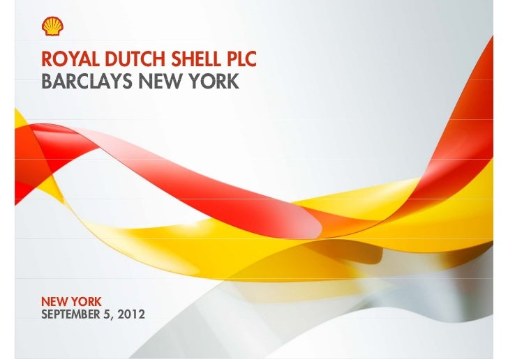 ROYAL DUTCH SHELL PLCBARCLAYS NEW YORKNEW YORKSEPTEMBER 5, 2012Copyright of Royal Dutch Shell plc   5 September 2012   1