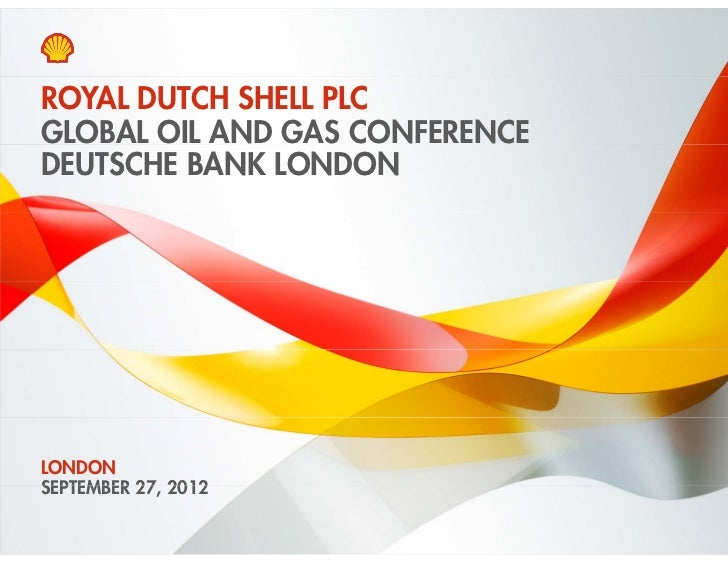 ROYAL DUTCH SHELL PLCGLOBAL OIL AND GAS CONFERENCEDEUTSCHE BANK LONDONLONDONSEPTEMBER 27, 2012          27Copyright of Roy...
