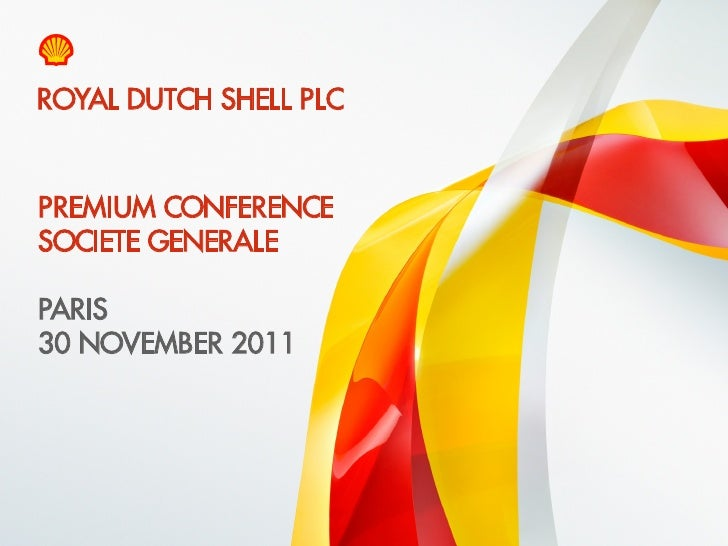 ROYAL DUTCH SHELL PLC    PREMIUM CONFERENCE    SOCIETE GENERALE    PARIS    30 NOVEMBER 20111    Copyright of Royal Dutch ...