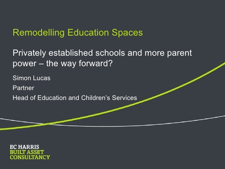 Remodelling Education Spaces   Simon Lucas Partner  Head of Education and Children's Services Privately established school...