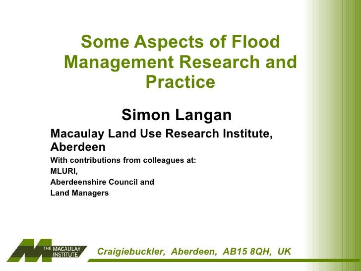 Some Aspects of Flood Management Research and Practice Simon Langan  Macaulay Land Use Research Institute, Aberdeen With c...