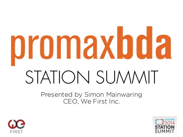 STATION SUMMIT Presented by Simon Mainwaring CEO, We First Inc.