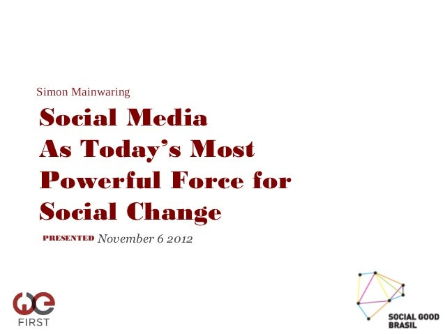 Simon MainwaringSocial MediaAs Today's MostPowerful Force forSocial Change PRESENTED   November 6 2012