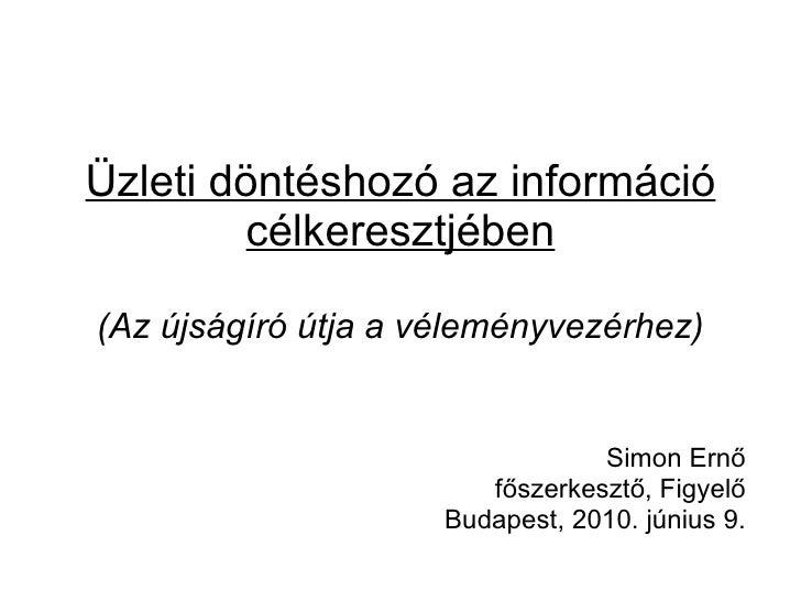 Üzleti döntéshozó az információ          célkeresztjében  (Az újságíró útja a véleményvezérhez)                           ...