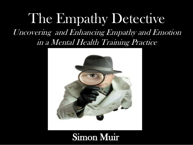 The Empathy DetectiveUncovering and Enhancing Empathy and Emotion      in a Mental Health Training Practice               ...