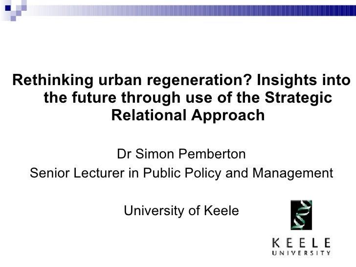 <ul><li>Rethinking urban regeneration? Insights into the future through use of the Strategic Relational Approach </li></ul...
