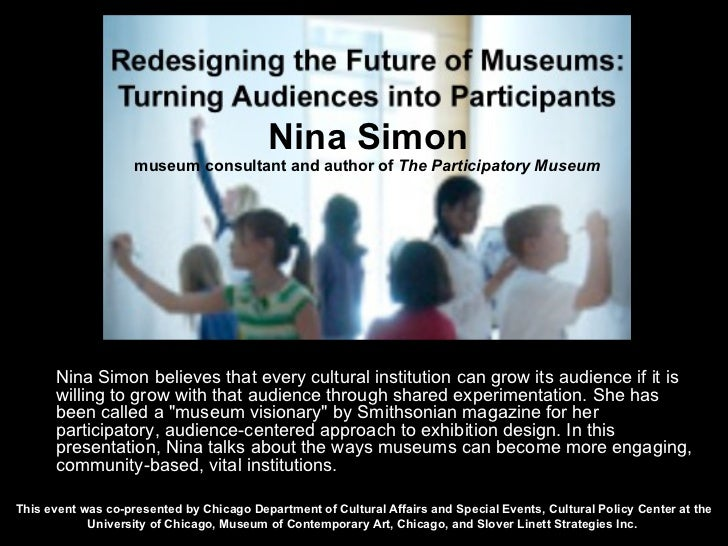 museum consultant and author of  The Participatory Museum Nina Simon believes that every cultural institution can grow its...