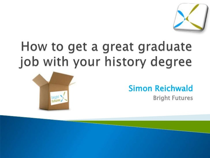 How to get a great graduate job with your history degree - Simon reichwald