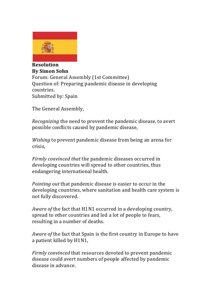 Resolution<br />By Simon Sohn<br />Forum: General Assembly (1st Committee)<br />Question of: Preparing pandemic disease in...