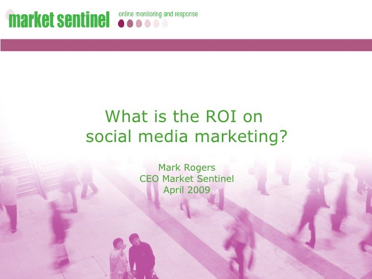 What is the ROI on  social media marketing? Mark Rogers CEO Market Sentinel April 2009