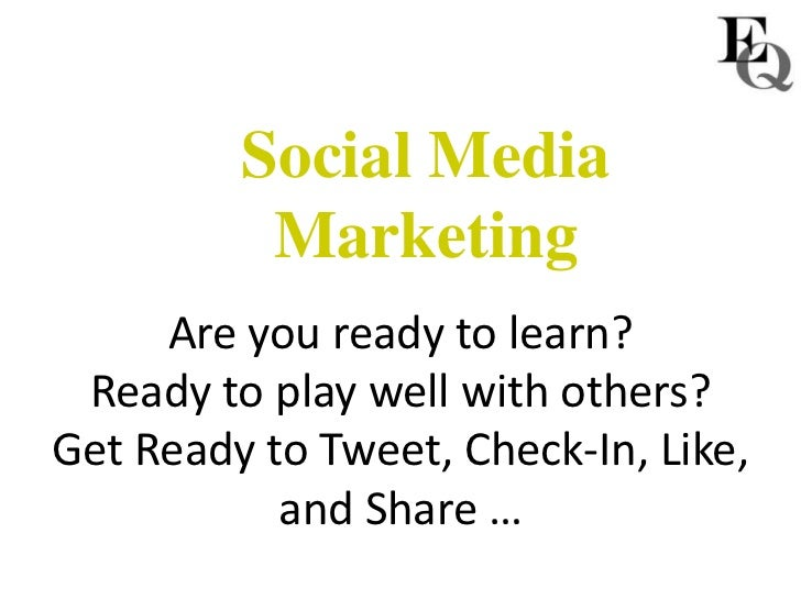 Social Media          Marketing     Are you ready to learn? Ready to play well with others?Get Ready to Tweet, Check-In, L...