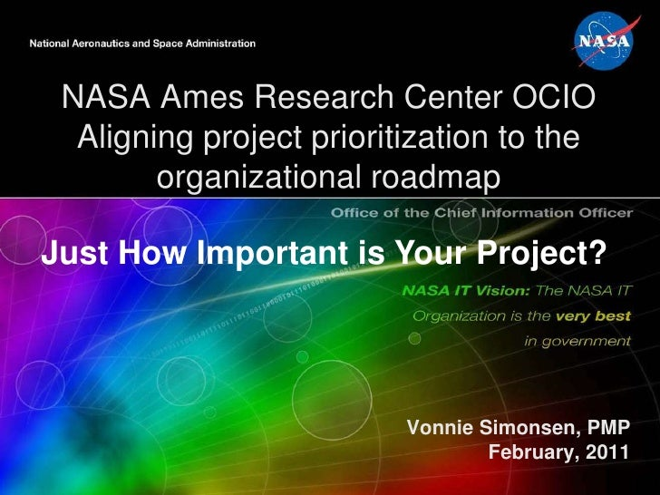 NASA Ames Research Center OCIOAligning project prioritization to the organizational roadmap<br />Just How Important is You...