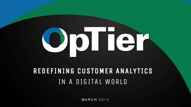 optier.com REDEFINING CUSTOMER ANALYTICS IN A DIGITAL WORLD M A R C H 2 0 1 4