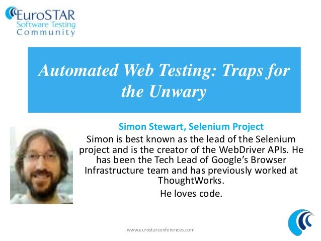 Automated Web Testing: Traps forthe UnwarySimon Stewart, Selenium ProjectSimon is best known as the lead of the Seleniumpr...