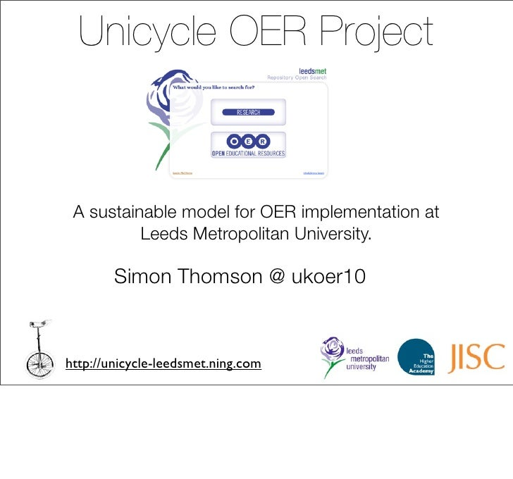 Unicycle OER Project     A sustainable model for OER implementation at           Leeds Metropolitan University.          S...
