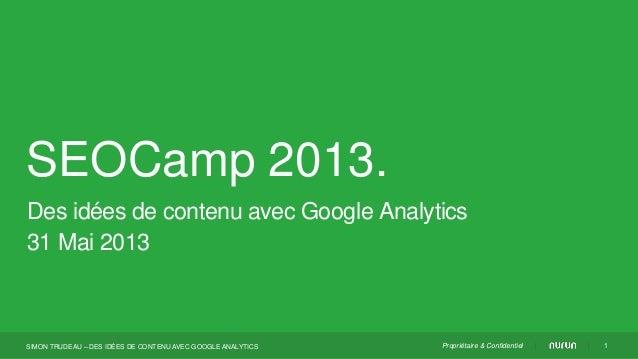 Propriétaire & ConfidentielSEOCamp 2013.Des idées de contenu avec Google Analytics31 Mai 20131SIMON TRUDEAU – DES IDÉES DE...