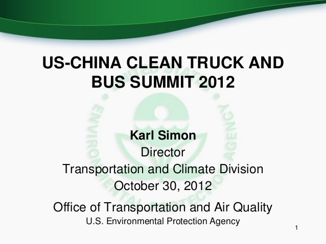 US-CHINA CLEAN TRUCK AND     BUS SUMMIT 2012              Karl Simon                Director  Transportation and Climate D...