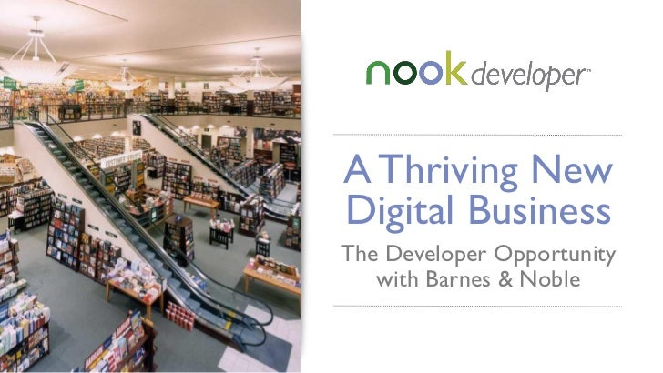 A Thriving NewDigital BusinessThe Developer Opportunity   with Barnes & Noble