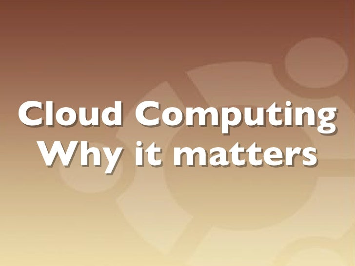 Cloud Computing  Why it matters