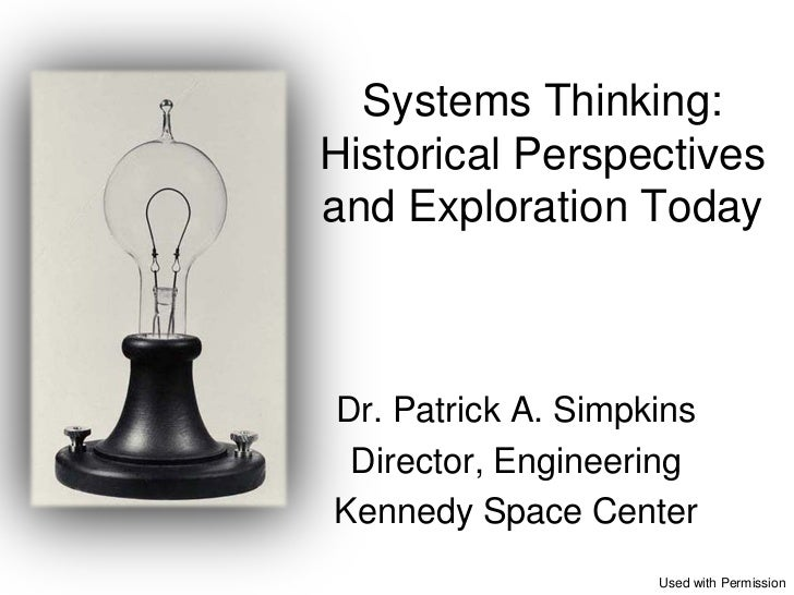 Systems Thinking:Historical Perspectivesand Exploration TodayDr. Patrick A. Simpkins Director, EngineeringKennedy Space Ce...
