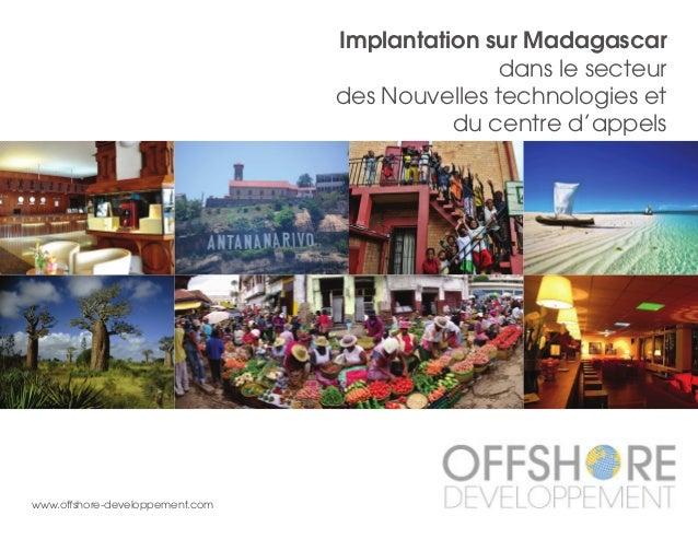 Implantation sur Madagascar dans le secteur des Nouvelles technologies et du centre d'appels www.offshore-developpement.com