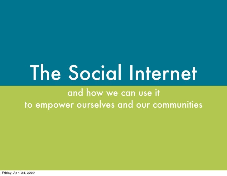 The Social Internet                        and how we can use it                to empower ourselves and our communities  ...