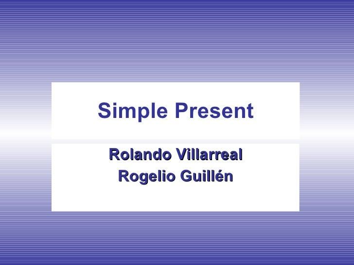 Simple Present Rolando Villarreal Rogelio Guillén