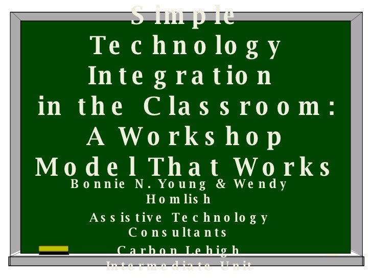Simple Technology Integration  in the Classroom: A Workshop Model That Works Bonnie N. Young & Wendy Homlish Assistive Tec...