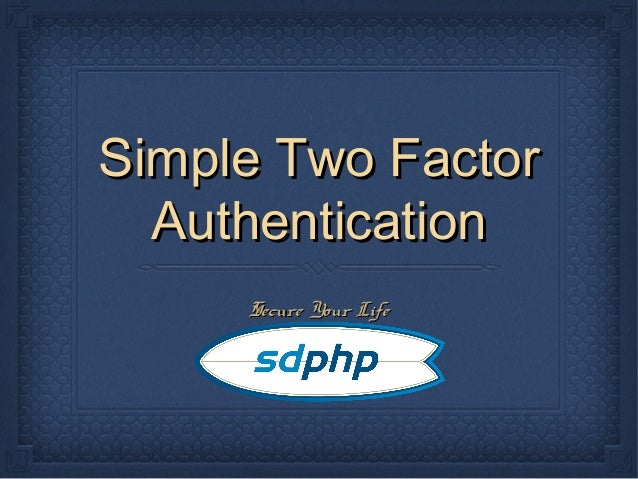Simple Two Factor Authentication Secure Your Life