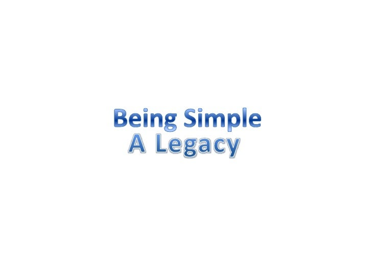 Being Simple<br />A Legacy<br />