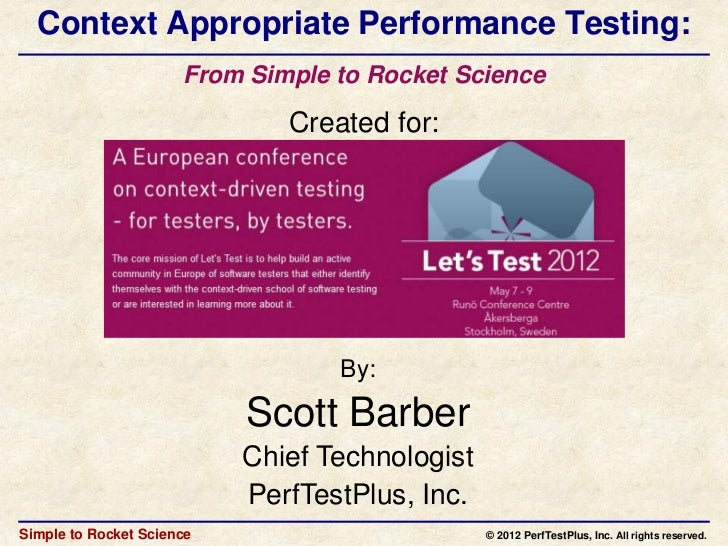 Context Appropriate Performance Testing:                      From Simple to Rocket Science                              C...